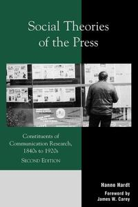 Social Theories of the PressConstituents of Communication Research, 1840s to 1920s【電子書籍】[ Hanno Hardt ]