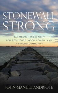 Stonewall StrongGay Men's Heroic Fight for Resilience, Good Health, and a Strong Community【電子書籍】[ John-Manuel Andriote ]