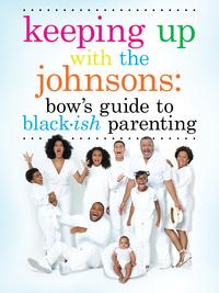 Keeping Up With the JohnsonsBow's Guide to Black-ish Parenting【電子書籍】[ Rainbow Johnson ]
