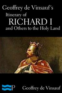 Geoffrey de Vinsauf's Itinerary of Richard I and Others to the Holy Land【電子書籍】[ Geoffrey de Vinsauf ]