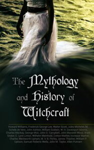 The Mythology and History of Witchcraft25 Books of Sorcery, Demonology & Supernatural: The Wonders of the Invisible World, Salem Witchcraft, Lives of the Necromancers, Modern Magic, Witch Stories…【電子書籍】[ Frederick George Lee ]