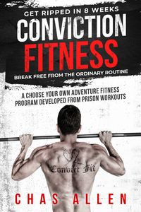 Conviction FitnessGet Ripped in 8 Weeks【電子書籍】[ Chas Allen ]