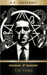 The Tomb【電子書籍】[ H.P. Lovecraft ]