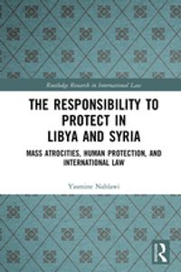 The Responsibility to Protect in Libya and SyriaMass Atrocities, Human Protection, and International Law【電子書籍】[ Yasmine Nahlawi ]