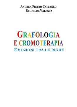 Grafologia e CromoterapiaEmozioni tra le righe【電子書籍】[ Andrea Pietro Cattaneo - Brunilde Valenta ]