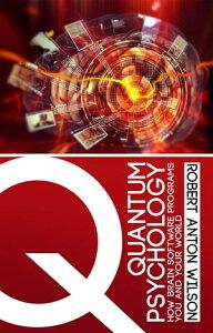 Quantum PsychologyHow Brain Software Programs You and Your World【電子書籍】[ Robert Anton Wilson ]