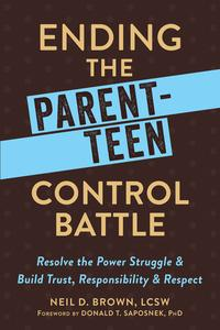 Ending the Parent-Teen Control BattleResolve the Power Struggle and Build Trust, Responsibility, and Respect【電子書籍】[ Neil D. Brown, LCSW ]
