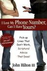 I Lost My Phone Number, Can I Have Yours?: Pick-Up Lines That don't Work, Spiritual Advice that Does!【電子書籍】[ John Hilton ]