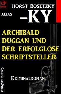 洋書, FICTION & LITERTURE Archibald Duggan und der erfolglose Schriftsteller Horst Bosetzky