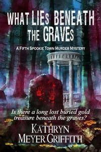 What Lies Beneath the GravesSpookie Town Mysteries, #5【電子書籍】[ Kathryn Meyer Griffith ]