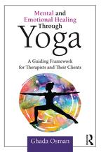 Mental and Emotional Healing Through YogaA Guiding Framework for Therapists and their Clients【電子書籍】[ Ghada Osman ]