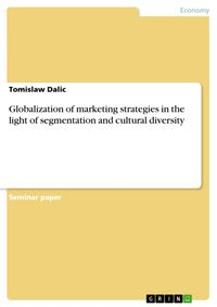 Globalization of marketing strategies in the light of segmentation and cultural diversity【電子書籍】[ Tomislaw Dalic ]