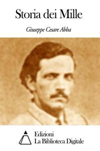 Storia dei Mille【電子書籍】[ Giuseppe Cesare Abba ]