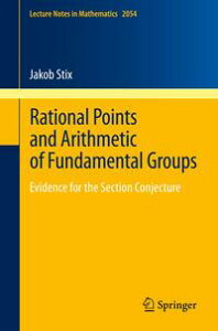 Rational Points and Arithmetic of Fundamental GroupsEvidence for the Section Conjecture【電子書籍】[ Jakob Stix ]