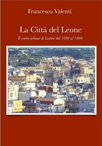 La citt? del leone -Lentini dal 1696 al 1860【電子書籍】[ Francesco Valenti ]