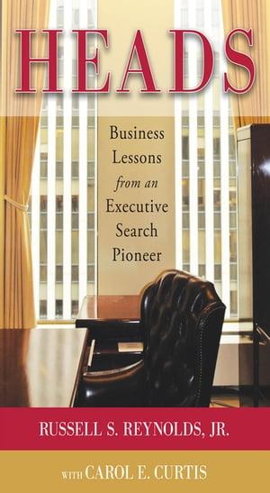 洋書, BUSINESS & SELF-CULTURE Heads: Business Lessons from an Executive Search Pioneer Russell S. Reynolds Jr.