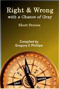 Right & Wrong with a Chance of Gray【電子書籍】[ Gregory C. Phillips ]
