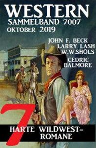 Western Sammelband 7007 - 7 harte Wildwestromane Oktober 2019【電子書籍】[ John F. Beck ]
