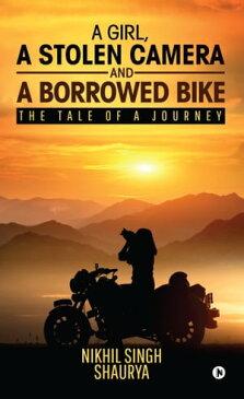 A girl, a stolen camera and a borrowed bikeThe tale of a journey【電子書籍】[ Nikhil Singh Shaurya ]