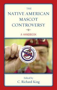 The Native American Mascot ControversyA Handbook【電子書籍】