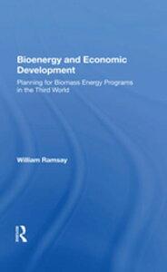 Bioenergy And Economic DevelopmentPlanning For Biomass Energy Programs In The Third World【電子書籍】[ William C Ramsay ]