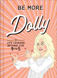 Be More Dolly: Life Lessons Beyond the 9 to 5【電子書籍】[ Alice Gomer ]