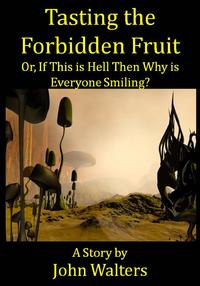 Tasting the Forbidden Fruit, or, If This is Hell Then Why is Everyone Smiling?【電子書籍】[ John Walters ]