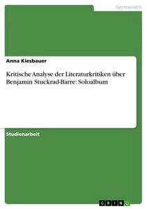 Kritische Analyse der Literaturkritiken ?ber Benjamin Stuckrad-Barre: Soloalbum【電子書籍】[ Anna Kiesbauer ]
