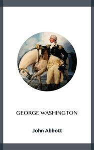 George Washington【電子書籍】[ John Abbott ]
