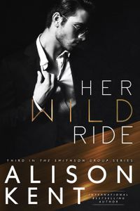 Her Wild RideSmithson Group, #3【電子書籍】[ Alison Kent ]
