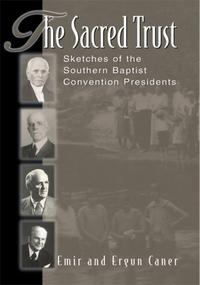 The Sacred TrustSketches of the Southern Baptist Convention Presidents【電子書籍】[ Emir Caner ]