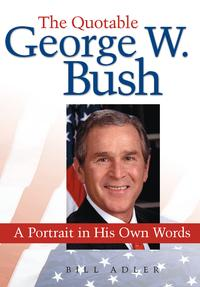 The Quotable George W. BushA Portrait in His Own Words【電子書籍】[ Bill Adler ]