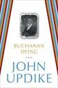 Buchanan DyingA Play【電子書籍】[ John Updike ]