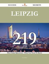 Leipzig 219 Success Secrets - 219 Most Asked Questions On Leipzig - What You Need To Know【電子書籍】[ Gary Bauer ]