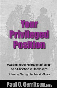 Your Privileged PositionWalking in the Footsteps of Jesus as a Christian in Healthcare【電子書籍】[ Paul O Gerritson ]
