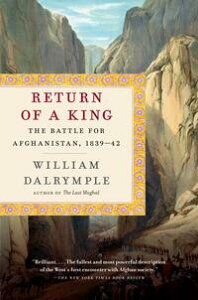 Return of a KingThe Battle for Afghanistan, 1839-42【電子書籍】[ William Dalrymple ]