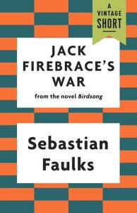 Jack Firebrace's War【電子書籍】[ Sebastian Faulks ]