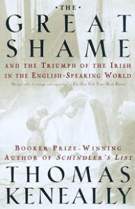 The Great ShameAnd the Triumph of the Irish in the English-Speaking World【電子書籍】[ Thomas Keneally ]