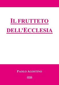 Il frutteto dell'Ecclesia【電子書籍】[ Paolo Agostino ]