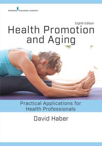 Health Promotion and Aging, Eighth EditionPractical Applications for Health Professionals【電子書籍】[ David Haber, PhD ]