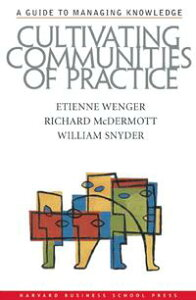 Cultivating Communities of PracticeA Guide to Managing Knowledge【電子書籍】[ Etienne Wenger ]