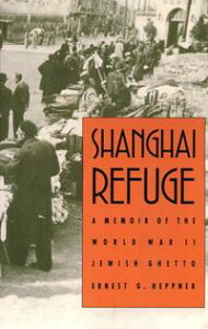 Shanghai Refuge: A Memoir of the World War II Jewish Ghetto【電子書籍】[ Ernest G. Heppner ]