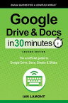 Google Drive and Docs in 30 Minutes (2nd Edition)The unofficial guide to the new Google Drive, Docs, Sheets & Slides【電子書籍】[ Ian Lamont ]