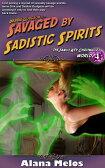 Savaged by Sadistic Spirits【電子書籍】[ Alana Melos ]