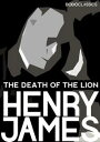 The Death of the Lion【電子書籍】[ Henry James ]