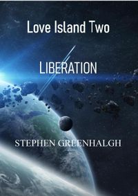 Love Island Two - LiberationLove Island Two Scify/Fantasy Series, #2【電子書籍】[ Stephen Greenhalgh ]