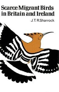 Scarce Migrant Birds of Britain and Ireland【電子書籍】[ J.T.R. Sharrock ]
