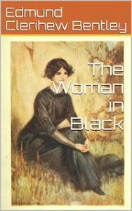 The Woman in Black【電子書籍】[ Edmund Clerihew Bentley ]