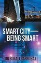 Smart CityーBeing Smart【電子書籍】[ Dr Sonali Sarnobat ]
