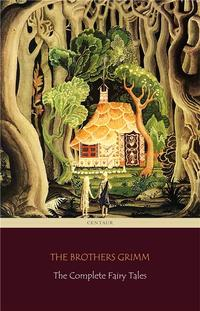 The Complete Fairy Tales [200 Fairy Tales and 10 Children's Legends] (Centaur Classics)【電子書籍】[ Jacob Grimm ]